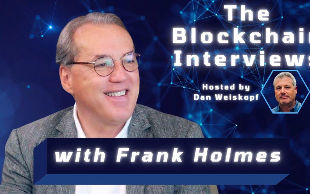 Frank Holmes on The Blockchain Interviews with Dan Weiskopf